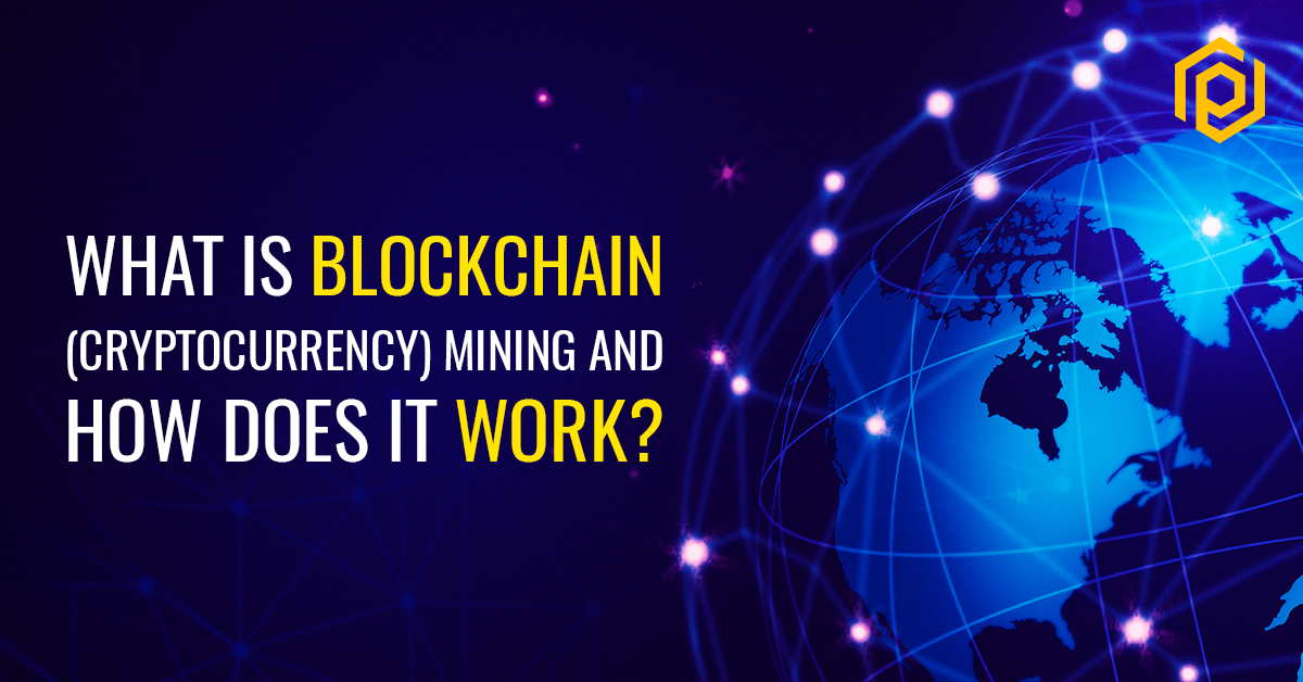What is Blockchain (Cryptocurrency) Mining and How does it Work