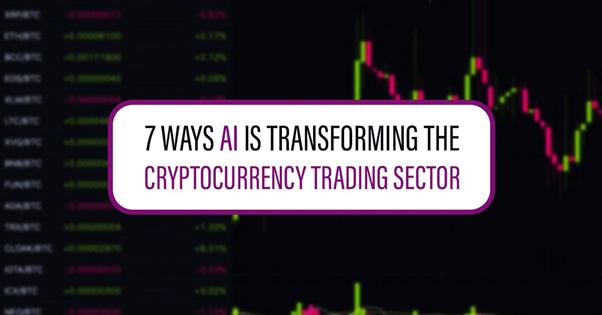 7 Ways AI is Transforming the Cryptocurrency Trading Sector