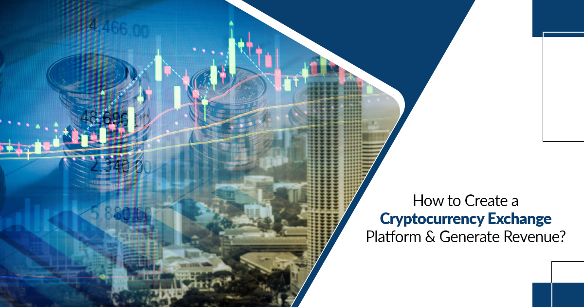 How to create a cryptocurrency exchange platform and generate revenue?