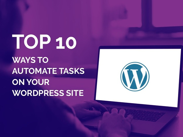 Top 10 Ways To Automate Tasks on Your WordPress Site