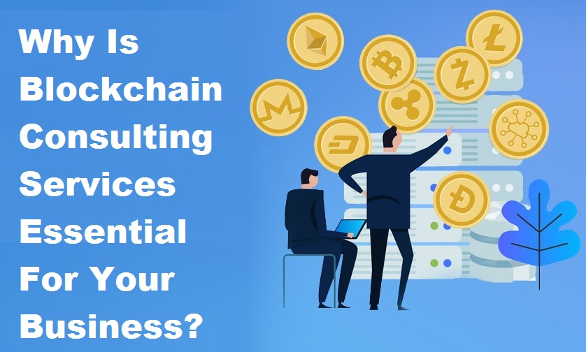Why Is Blockchain Consulting Services Essential For Your Business?