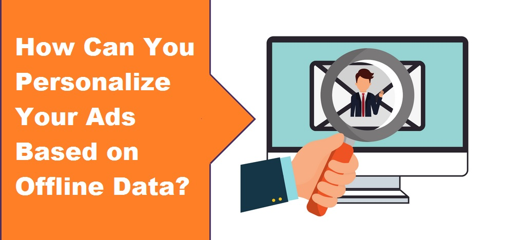 How Can You Personalize Your Ads Based on Offline Data?