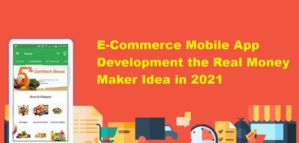 Is E-Commerce Mobile App Development the Real Money Maker Idea in 2021
