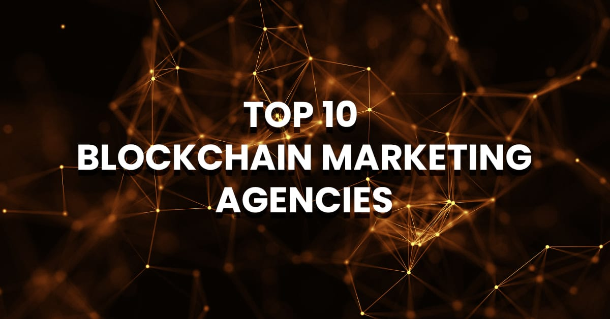 Top 10 Blockchain Marketing Agencies in 2021