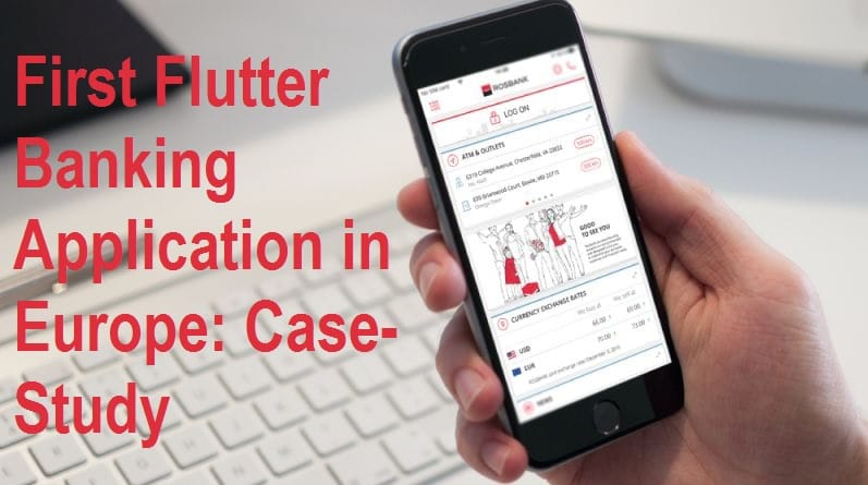 First Flutter Banking Application in Europe Case-Study